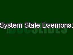 System State Daemons: