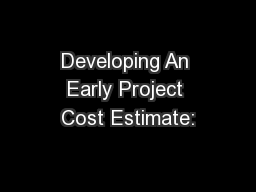 Developing An Early Project Cost Estimate:
