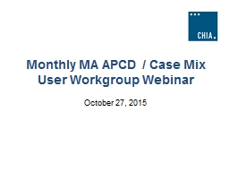 Monthly MA APCD / Case Mix User Workgroup Webinar