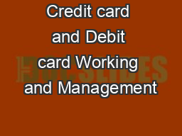 Credit card and Debit card Working and Management