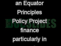 Equator Principles Policy Why do es ABN AMRO have an Equator Principles Policy Project finance particularly in emerging markets often has significant environmental and social risks