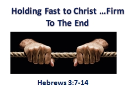Holding Fast to Christ …Firm To The End