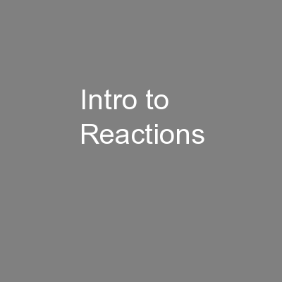 Intro to Reactions PowerPoint PPT Presentation