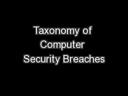 Taxonomy of Computer Security Breaches PowerPoint PPT Presentation
