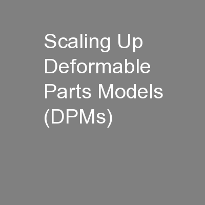 Scaling Up Deformable Parts Models (DPMs)