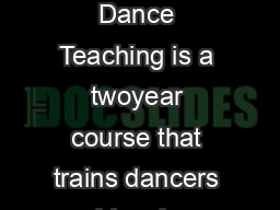 DIPLOMA OF DANCE TEACHING  The Royal Ballet Schools Diploma of Dance Teaching is a twoyear course that trains dancers and teachers to teach in a variety of dance training and education settings