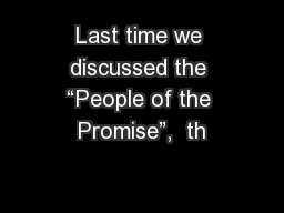 "Last time we discussed the ""People of the Promise"",  th PowerPoint Presentation, PPT - DocSlides"