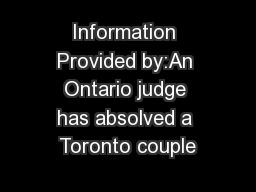 Information Provided by:An Ontario judge has absolved a Toronto couple