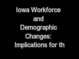 Iowa Workforce and Demographic Changes: Implications for th
