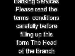 Syndicat Banking Application for availing Internet Banking Services Please read the terms  conditions carefully before filling up this form The Head of the Branch Syndicate Bank  Branch  City Dear Si