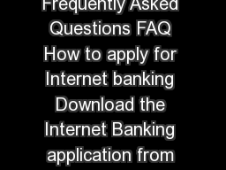New Version Internet Banking  Frequently Asked Questions FAQ How to apply for Internet banking Download the Internet Banking application from our website www PowerPoint PPT Presentation