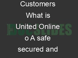 FAQ s for E banking Customers What is United Online o A safe secured and free banking service