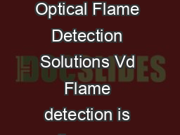 The Most Versatile Flame Detectors in the World Optical Flame Detection Solutions Vd Flame detection is the very essence of the proud legacy at DetTronics