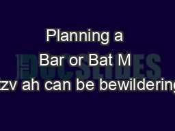 Planning a Bar or Bat M itzv ah can be bewildering