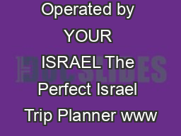 Operated by YOUR ISRAEL The Perfect Israel Trip Planner www PowerPoint PPT Presentation