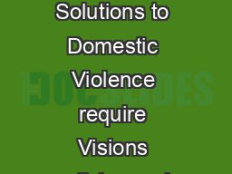 About Building Comprehensive Solu tions to Domestic Violence Comprehensive Solutions to Domestic Violence require Visions policies and practices that respond to the current realities facing domestic