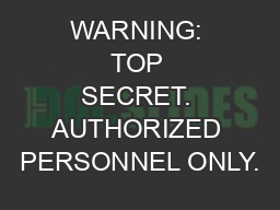 WARNING: TOP SECRET. AUTHORIZED PERSONNEL ONLY.