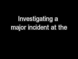 Investigating a major incident at the PowerPoint PPT Presentation