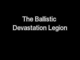 The Ballistic Devastation Legion PowerPoint PPT Presentation