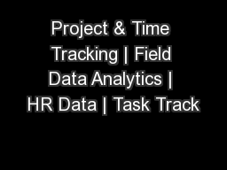 Project & Time Tracking | Field Data Analytics | HR Data | Task Track