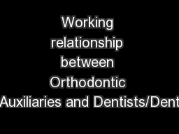 Working relationship between Orthodontic Auxiliaries and Dentists/Dent PowerPoint PPT Presentation