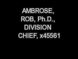 AMBROSE, ROB, Ph.D., DIVISION CHIEF, x45561 PowerPoint PPT Presentation