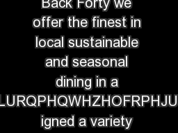 Back Forty Private Dining At Back Forty we offer the finest in local sustainable and seasonal dining in a FRPIRUWDEOHFDVXDOHQYLURQPHQWHZHOFRPHJURXSHYHQWVDQGZHYHGHV igned a variety of dining experience