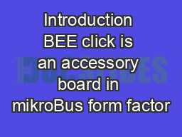 Introduction BEE click is an accessory board in mikroBus form factor