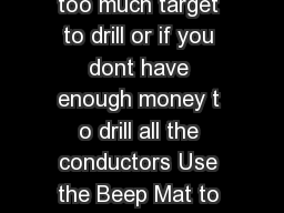 You ignore where to begin because there is too much target to drill or if you dont have enough money t o drill all the conductors Use the Beep Mat to cover all the ground to find and sample more tha