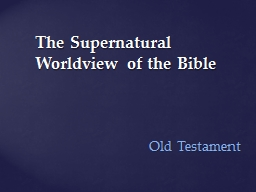 The Supernatural Worldview of the Bible PowerPoint PPT Presentation