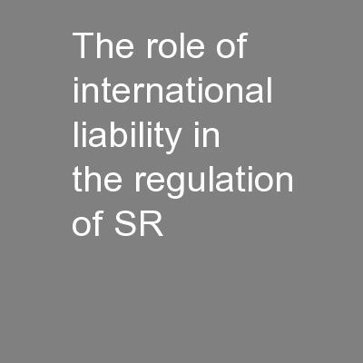 The role of international liability in the regulation of SR