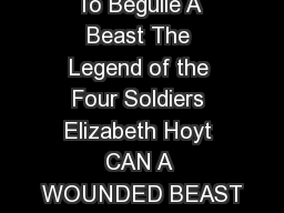 To Beguile A Beast The Legend of the Four Soldiers Elizabeth Hoyt CAN A WOUNDED BEAST