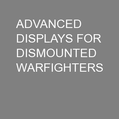 ADVANCED DISPLAYS FOR DISMOUNTED WARFIGHTERS