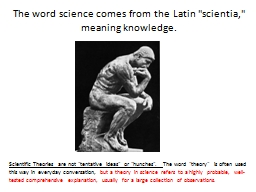 The word science comes from the Latin