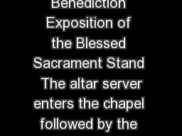 Rite of Eucharistic Exposition and Benediction Exposition of the Blessed Sacrament Stand  The altar server enters the chapel followed by the presider carrying the Luna with the Host
