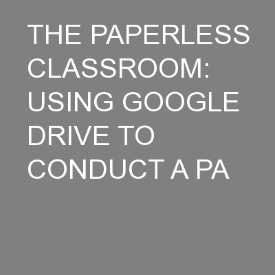 THE PAPERLESS CLASSROOM: USING GOOGLE DRIVE TO CONDUCT A PA PowerPoint PPT Presentation