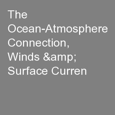 The Ocean-Atmosphere Connection, Winds & Surface Curren