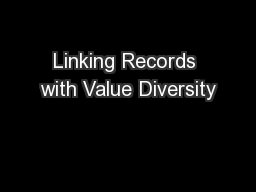 Linking Records with Value Diversity PowerPoint Presentation, PPT - DocSlides