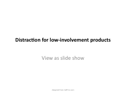 Distraction for low-involvement products
