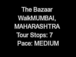 The Bazaar WalkMUMBAI, MAHARASHTRA  Tour Stops: 7     Pace: MEDIUM
