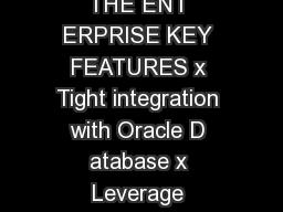 ORACLE DATA SHEET ORACLE BIG DATA CONNECTORS BIG DATA FOR THE ENT ERPRISE KEY FEATURES x Tight integration with Oracle D atabase x Leverage Hadoop compute resources for data in HDFS x Enable Oracle S