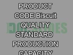 PROJECT PROFILE NUTRITIOUS BISCUITS PRODUCT CODE Biscuit QUALITY STANDARD  PRODUCTION CAPACITY QUANTITY   MT VALUE Rs