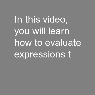 In this video, you will learn how to evaluate expressions t