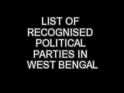 LIST OF RECOGNISED POLITICAL PARTIES IN WEST BENGAL