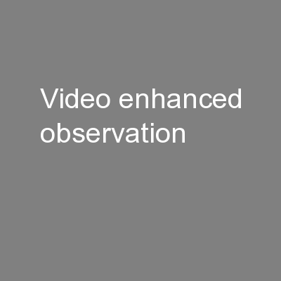 Video enhanced observation PowerPoint PPT Presentation