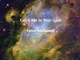 Catch Me In Your Gaze