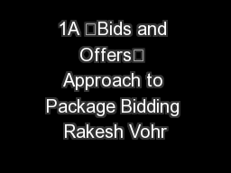 "1A ""Bids and Offers"" Approach to Package Bidding Rakesh Vohr"