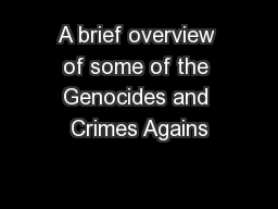 A brief overview of some of the Genocides and Crimes Agains