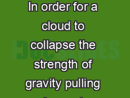 SHOW ME THE MATH GRAVITY VERSUS PRESSURE In order for a cloud to collapse the strength of gravity pulling in must exceed the strength of pressure pushing out