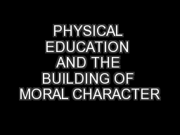 PHYSICAL EDUCATION AND THE BUILDING OF MORAL CHARACTER